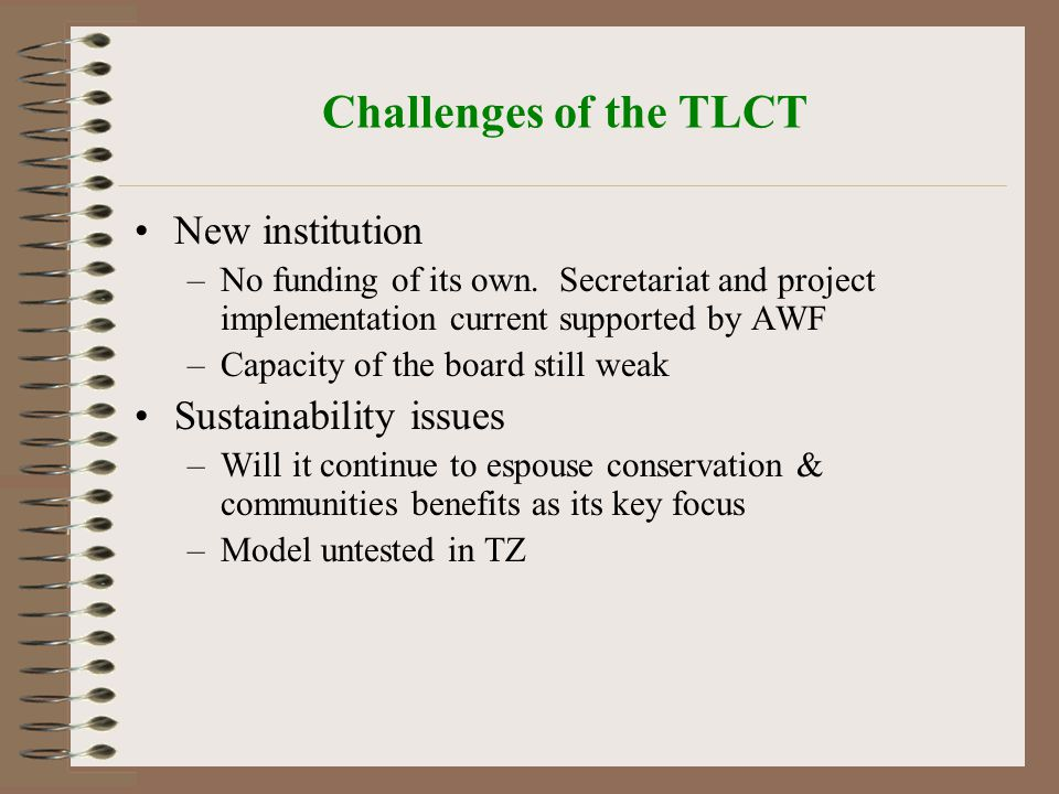 Challenges of the TLCT New institution –No funding of its own.
