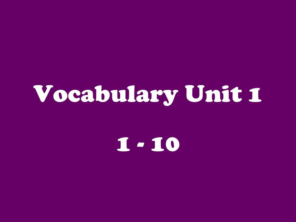 Vocabulary Unit 1 1 - 10