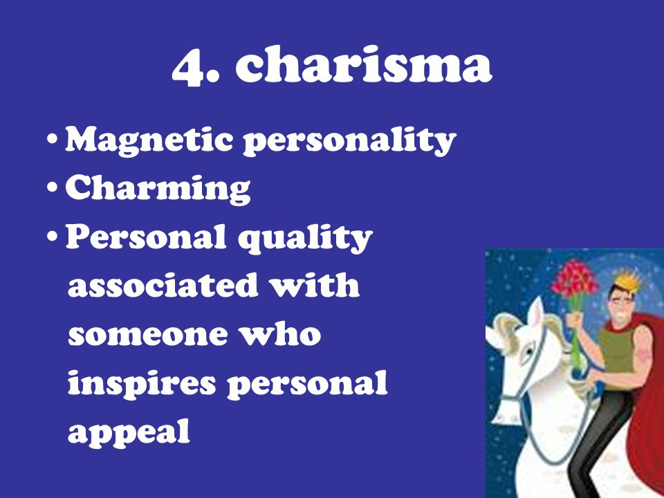 4. charisma Magnetic personality Charming Personal quality associated with someone who inspires personal appeal