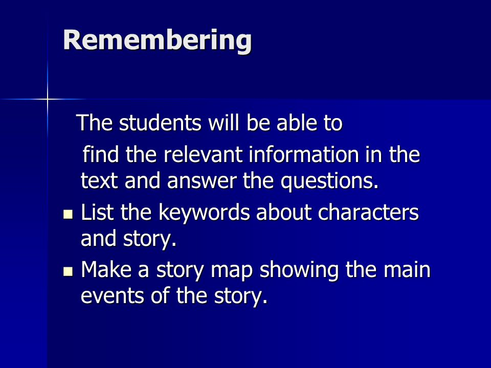 Remembering Remembering The students will be able to The students will be able to find the relevant information in the text and answer the questions.