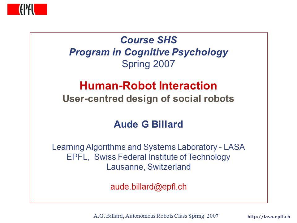 http://lasa.epfl.ch A.G. Billard, Autonomous Robots Class Spring 2007 Course SHS Program in Cognitive Psychology Spring 2007 Human-Robot Interaction U