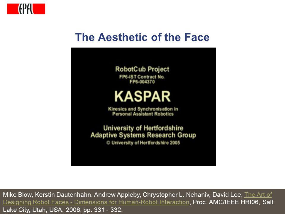http://lasa.epfl.ch A.G. Billard, Autonomous Robots Class Spring 2007 The Aesthetic of the Face Mike Blow, Kerstin Dautenhahn, Andrew Appleby, Chrysto