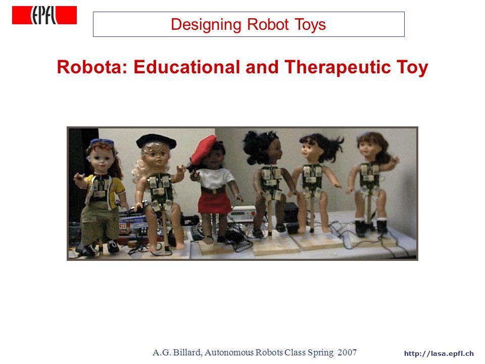 http://lasa.epfl.ch A.G. Billard, Autonomous Robots Class Spring 2007 Robota: Educational and Therapeutic Toy Designing Robot Toys