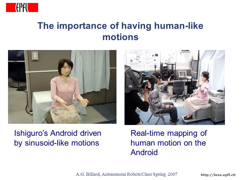 http://lasa.epfl.ch A.G. Billard, Autonomous Robots Class Spring 2007 The importance of having human-like motions Ishiguro's Android driven by sinusoi