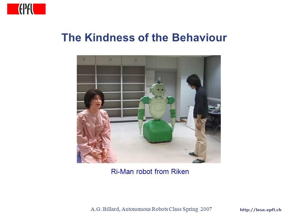 http://lasa.epfl.ch A.G. Billard, Autonomous Robots Class Spring 2007 The Kindness of the Behaviour Ri-Man robot from Riken