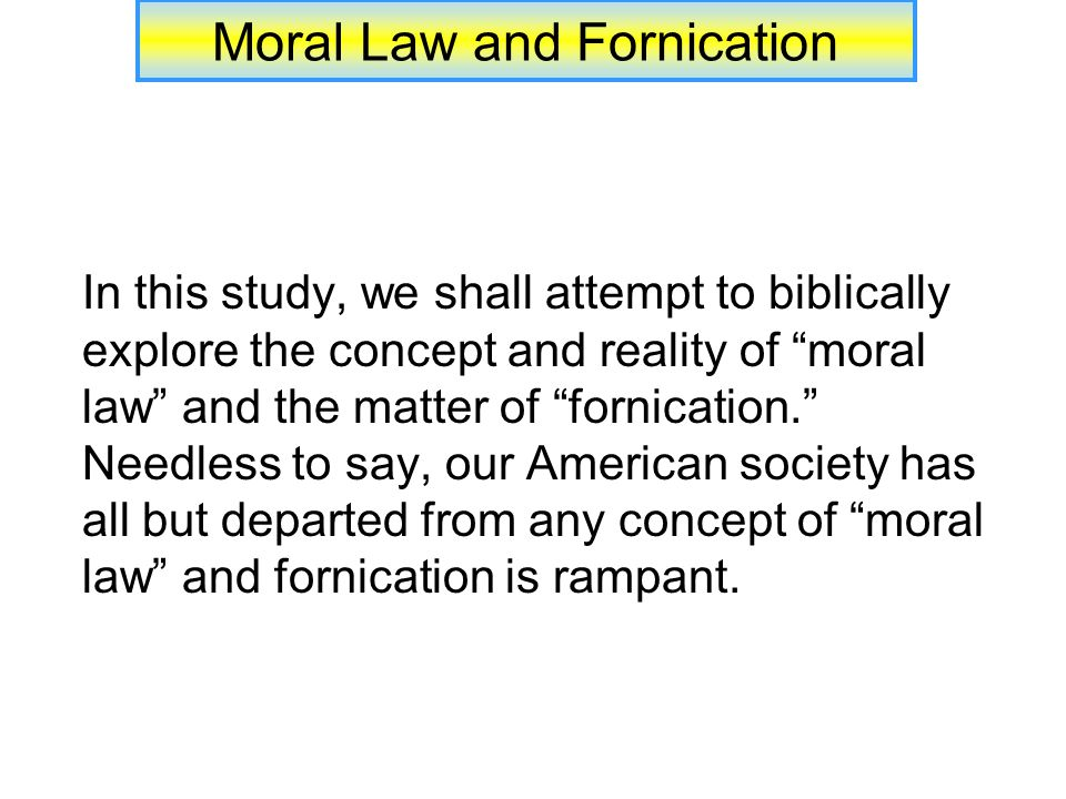 Moral Law and Fornication The act of fornication: As seen, the sin of fornication is observed as especially consequential: A sin against one's own body, a violation of property belonging to another, and constitutes one body (I Cor.
