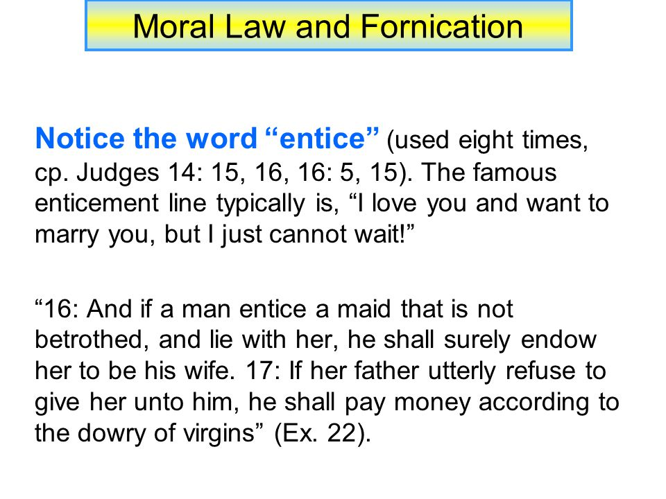 Moral Law and Fornication Notice the word entice (used eight times, cp.
