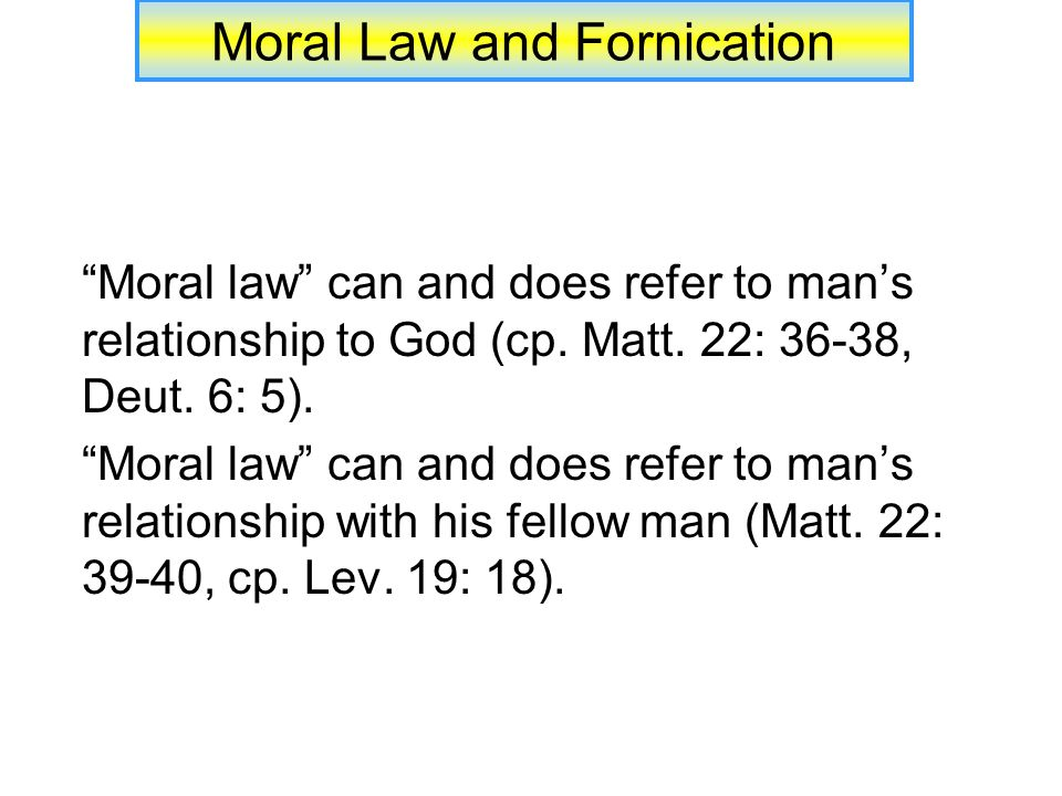 Moral Law and Fornication Moral law can and does refer to man's relationship to God (cp.