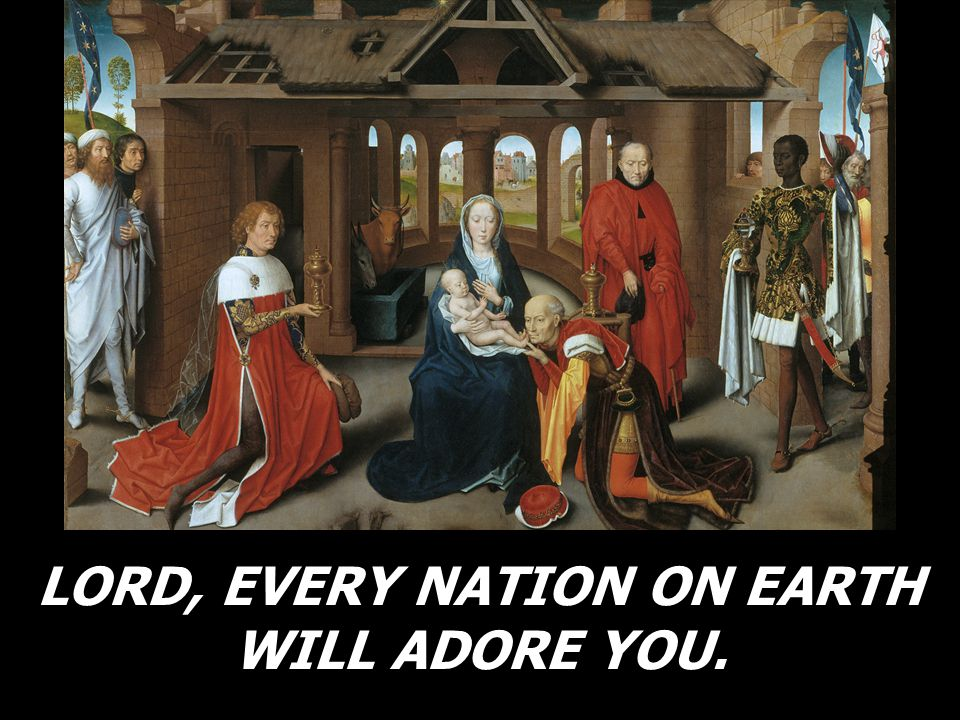 LORD, EVERY NATION ON EARTH WILL ADORE YOU.