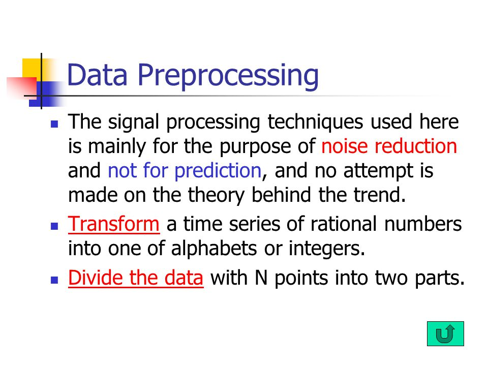 Data Preprocessing The signal processing techniques used here is mainly for the purpose of noise reduction and not for prediction, and no attempt is made on the theory behind the trend.