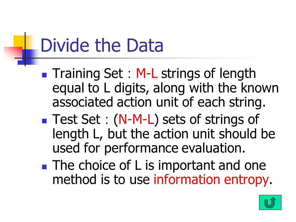 Divide the Data Training Set : M-L strings of length equal to L digits, along with the known associated action unit of each string.
