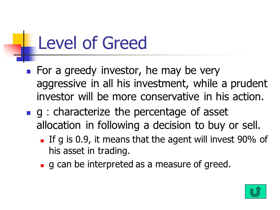 Level of Greed For a greedy investor, he may be very aggressive in all his investment, while a prudent investor will be more conservative in his action.