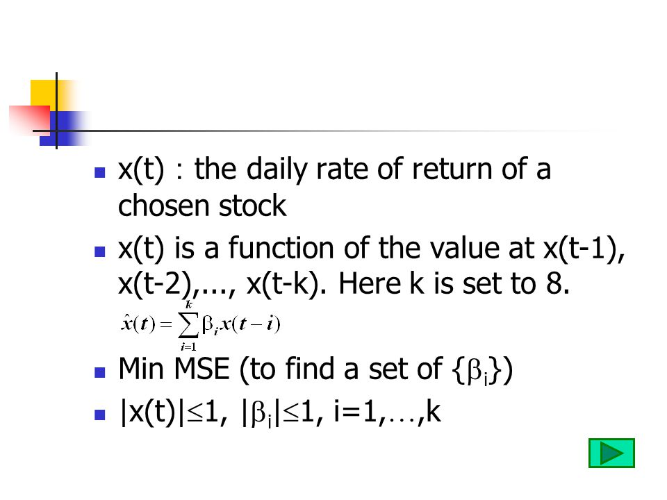 x(t) : the daily rate of return of a chosen stock x(t) is a function of the value at x(t-1), x(t-2),..., x(t-k). Here k is set to 8. Min MSE (to find