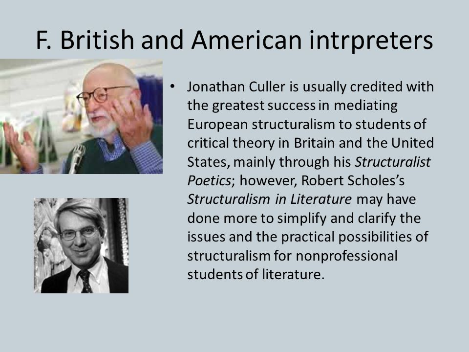 F. British and American intrpreters Jonathan Culler is usually credited with the greatest success in mediating European structuralism to students of c