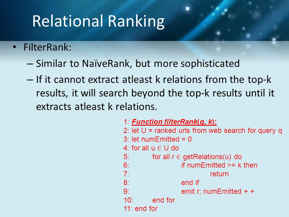 Relational Ranking FilterRank: – Similar to NaïveRank, but more sophisticated – If it cannot extract atleast k relations from the top-k results, it will search beyond the top-k results until it extracts atleast k relations.
