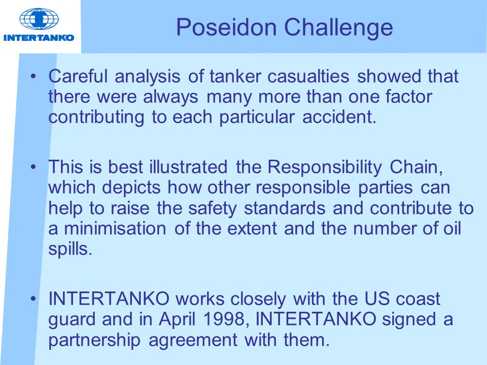 Poseidon Challenge Careful analysis of tanker casualties showed that there were always many more than one factor contributing to each particular accident.