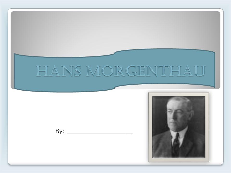 Hans Morgenthau By: __________________