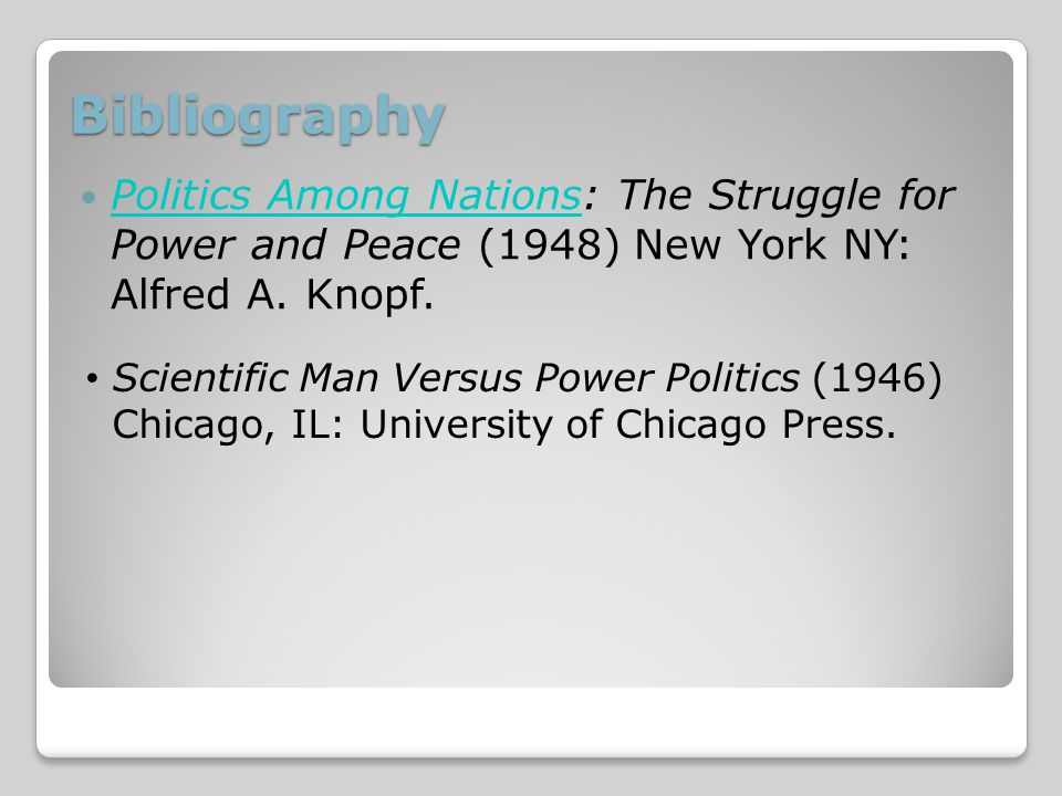 Bibliography Politics Among Nations: The Struggle for Power and Peace (1948) New York NY: Alfred A.