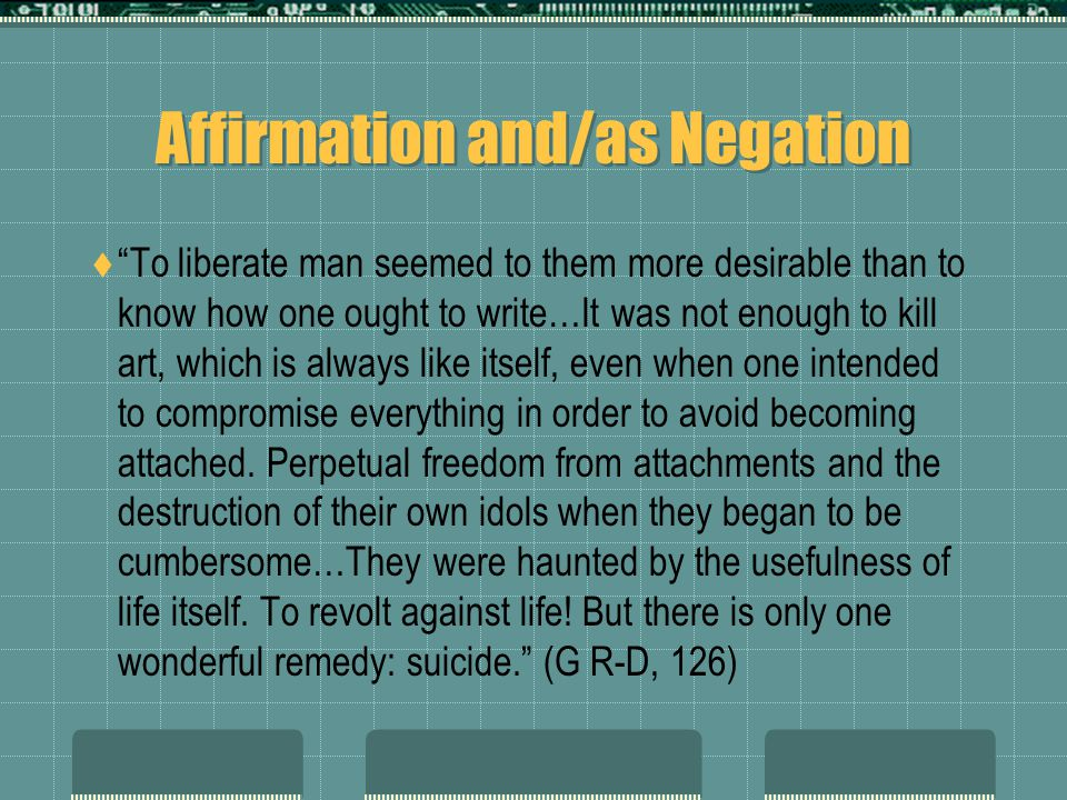"Affirmation and/as Negation  ""To liberate man seemed to them more desirable than to know how one ought to write…It was not enough to kill art, which"