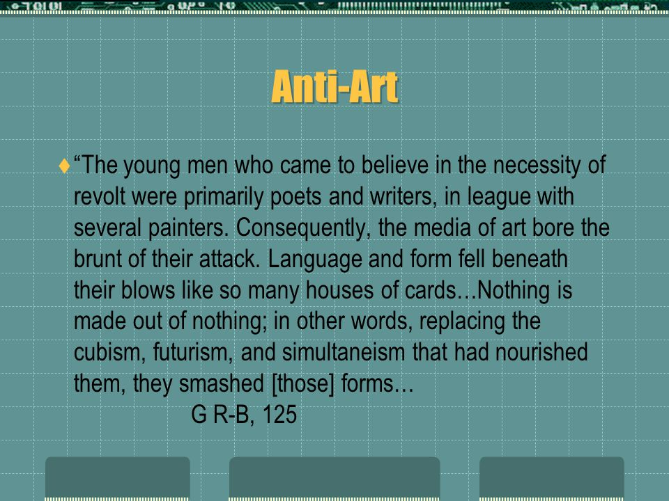 Anti-Art  The young men who came to believe in the necessity of revolt were primarily poets and writers, in league with several painters.
