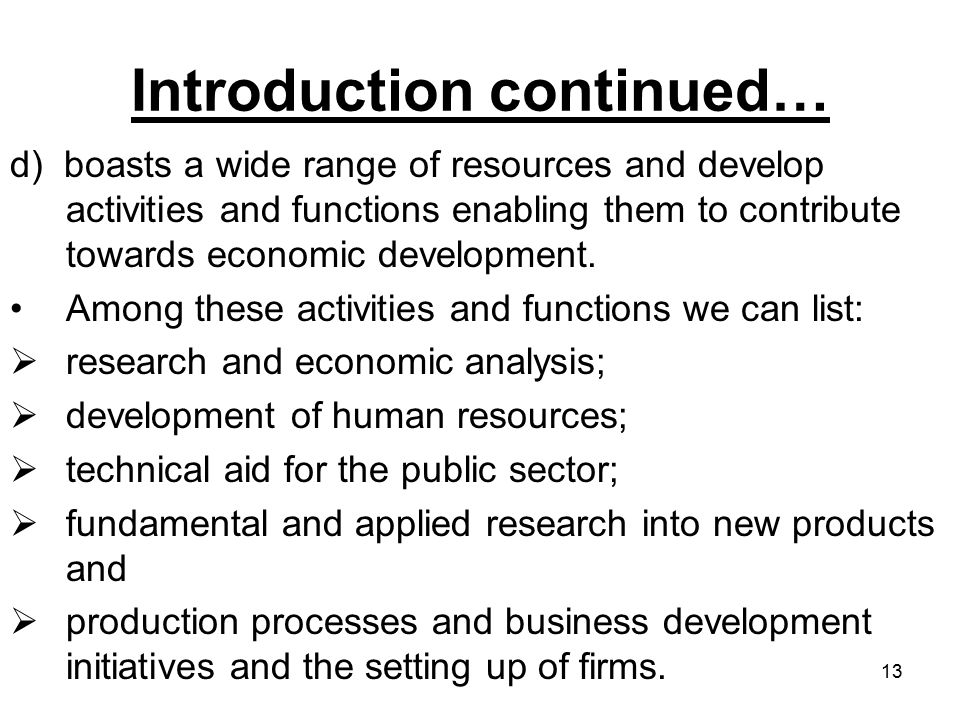 13 Introduction continued… d) boasts a wide range of resources and develop activities and functions enabling them to contribute towards economic development.