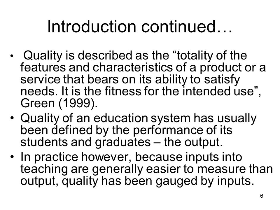 6 Introduction continued… Quality is described as the totality of the features and characteristics of a product or a service that bears on its ability to satisfy needs.