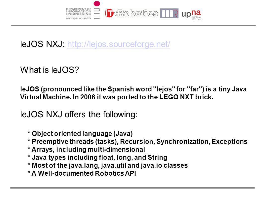 leJOS NXJ: http://lejos.sourceforge.net/http://lejos.sourceforge.net/ What is leJOS.