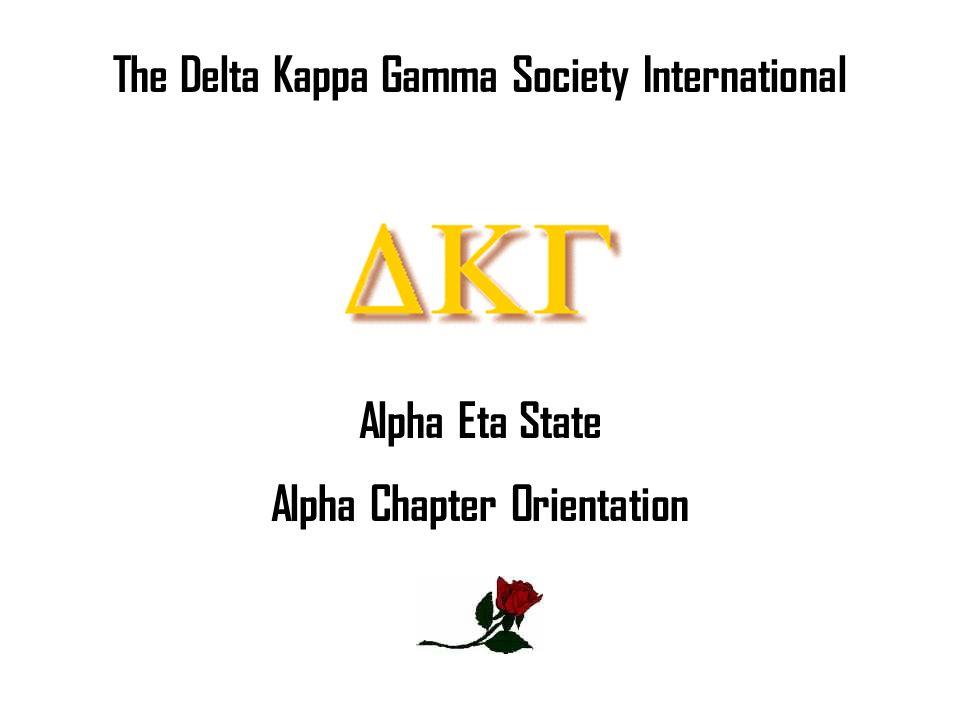 The Delta Kappa Gamma Society International Alpha Eta State Alpha Chapter Orientation