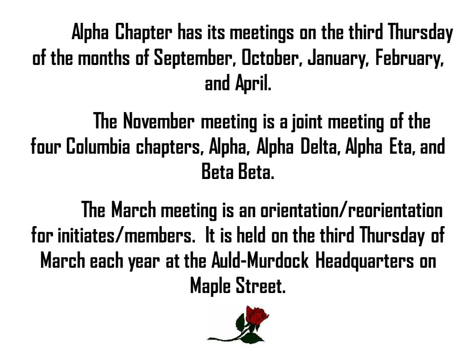 Alpha Chapter has its meetings on the third Thursday of the months of September, October, January, February, and April. The November meeting is a join