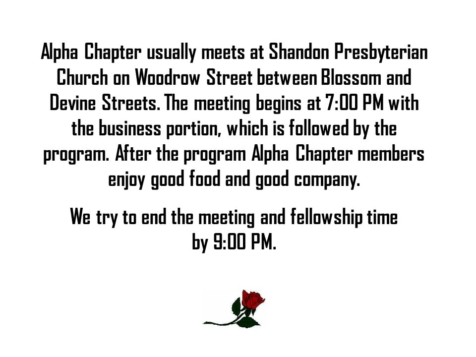 Alpha Chapter usually meets at Shandon Presbyterian Church on Woodrow Street between Blossom and Devine Streets. The meeting begins at 7:00 PM with th