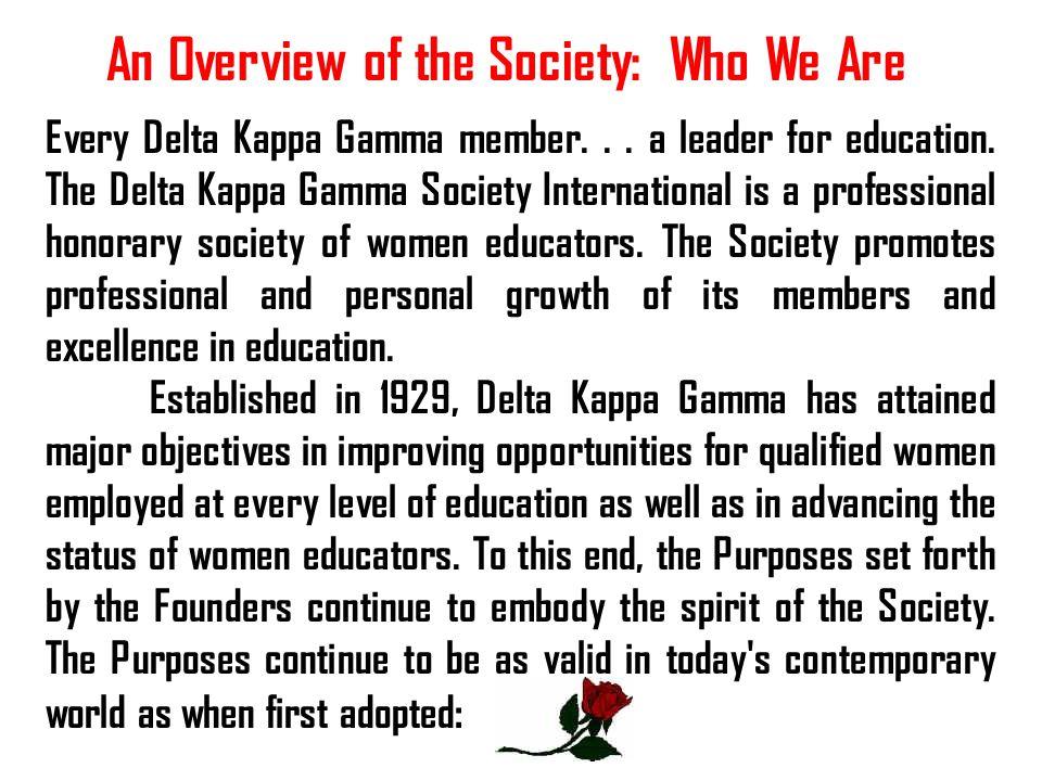 Every Delta Kappa Gamma member... a leader for education. The Delta Kappa Gamma Society International is a professional honorary society of women educ