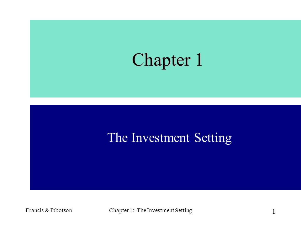 Francis & IbbotsonChapter 1: The Investment Setting 2 What is Investing.