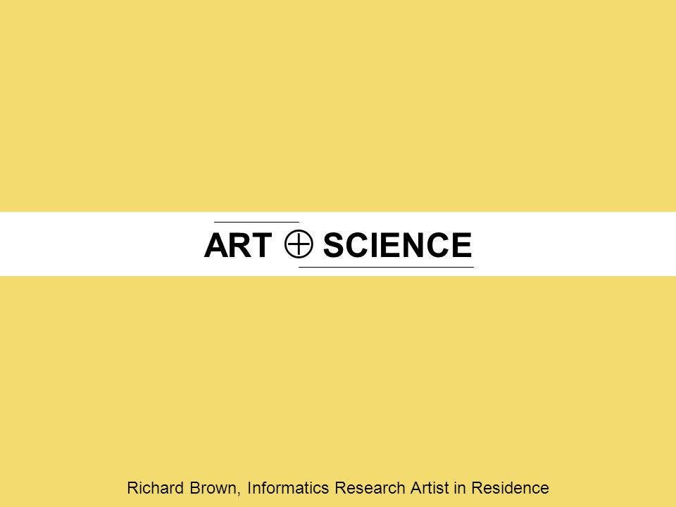 ARTSCIENCE  Richard Brown, Informatics Research Artist in Residence