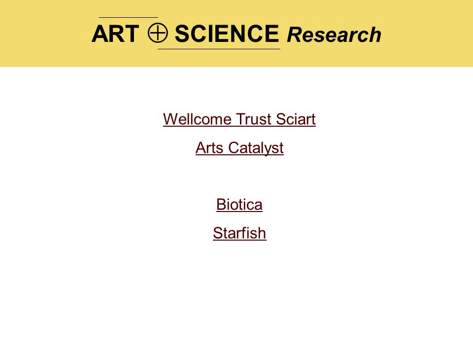 Wellcome Trust Sciart Arts Catalyst Biotica Starfish ARTSCIENCE Research 