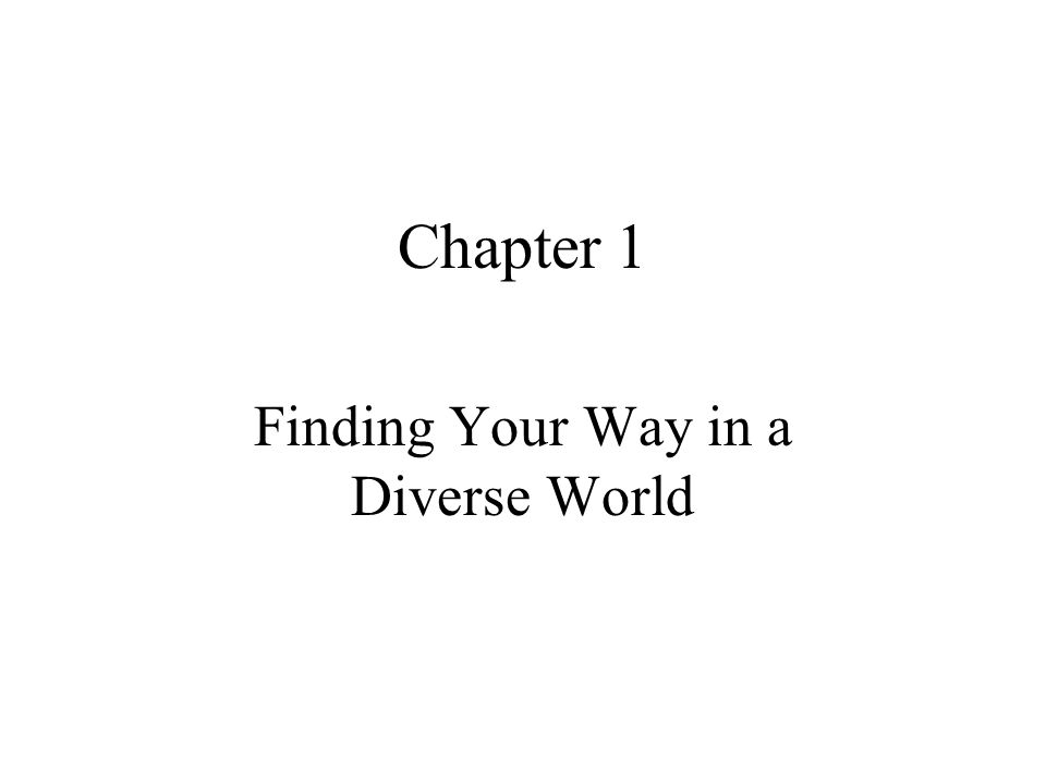 Chapter 1 Finding Your Way in a Diverse World