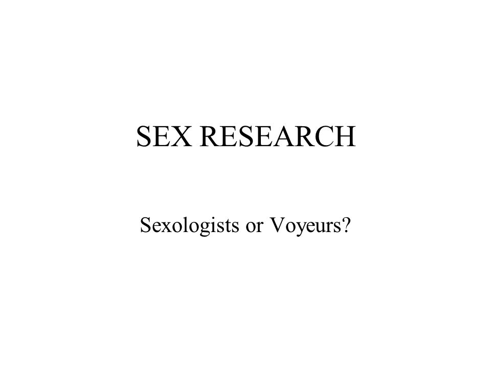 SEX RESEARCH Sexologists or Voyeurs?