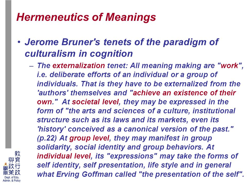 50 Jerome Bruner s tenets of the paradigm of culturalism in cognition –The externalization tenet: All meaning making are work , i.e.