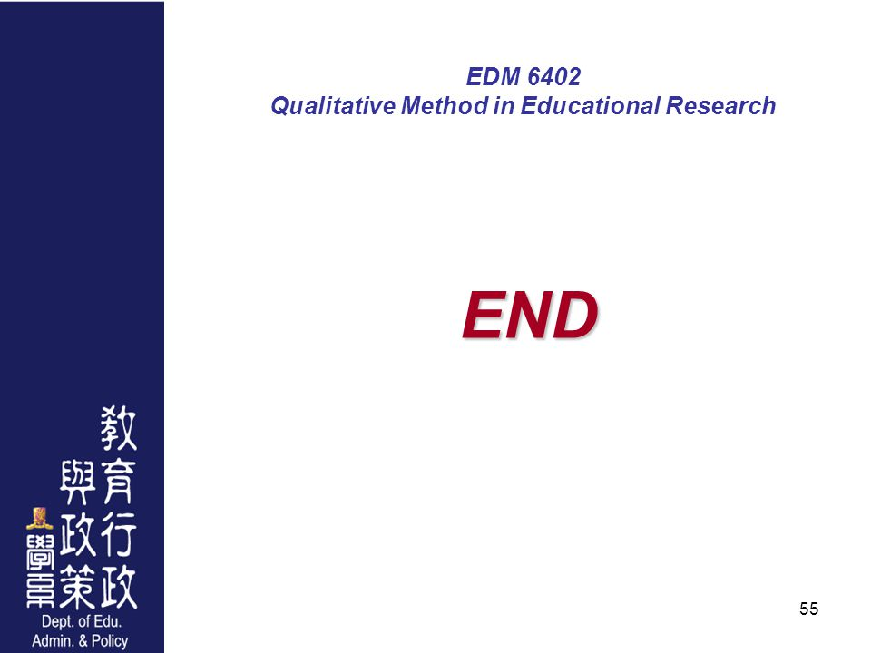 55 EDM 6402 Qualitative Method in Educational Research END