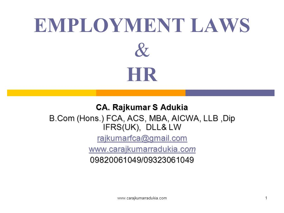 www.carajkumarradukia.com1 EMPLOYMENT LAWS & HR CA. Rajkumar S Adukia B.Com (Hons.) FCA, ACS, MBA, AICWA, LLB,Dip IFRS(UK), DLL& LW rajkumarfca@gmail.