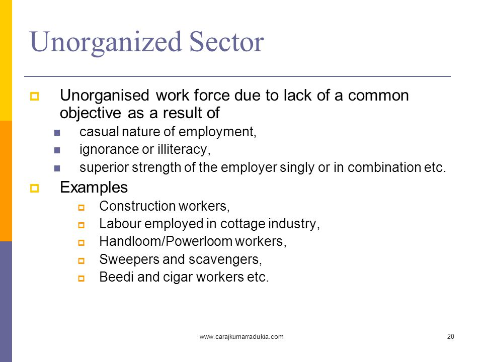 www.carajkumarradukia.com20 Unorganized Sector  Unorganised work force due to lack of a common objective as a result of casual nature of employment,
