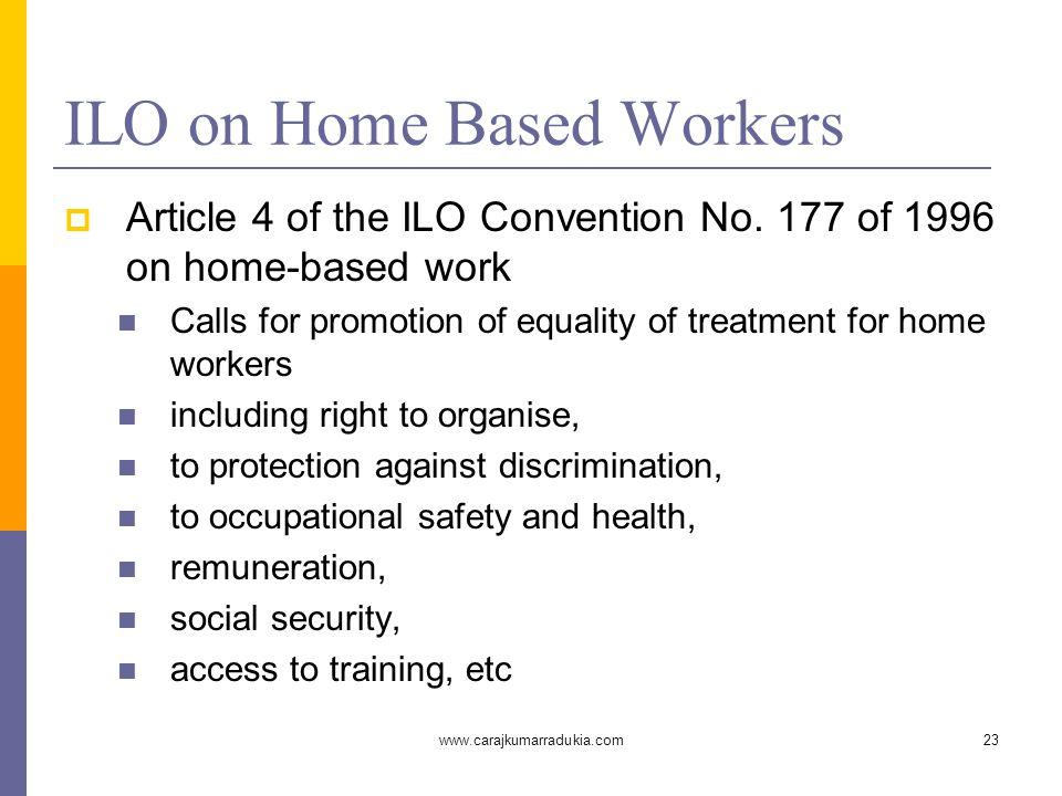 www.carajkumarradukia.com23 ILO on Home Based Workers  Article 4 of the ILO Convention No.