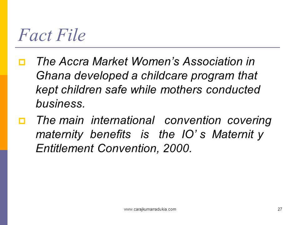 www.carajkumarradukia.com27 Fact File  The Accra Market Women's Association in Ghana developed a childcare program that kept children safe while mothers conducted business.