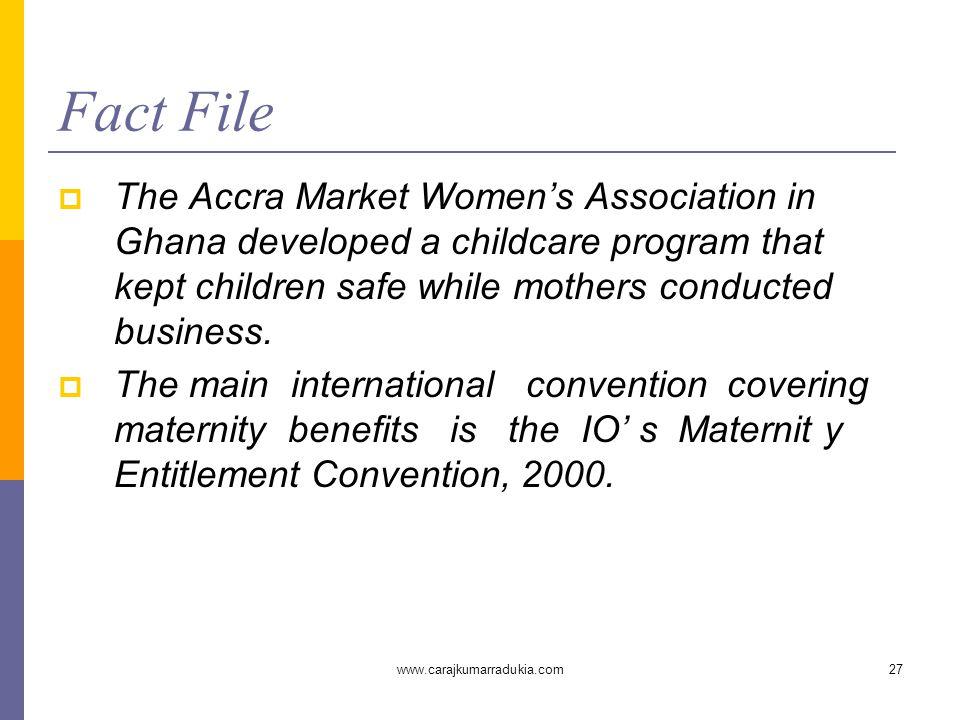 www.carajkumarradukia.com27 Fact File  The Accra Market Women's Association in Ghana developed a childcare program that kept children safe while moth