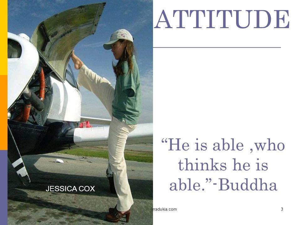 """www.carajkumarradukia.com3 """"He is able,who thinks he is able.""""-Buddha ATTITUDE JESSICA COX"""