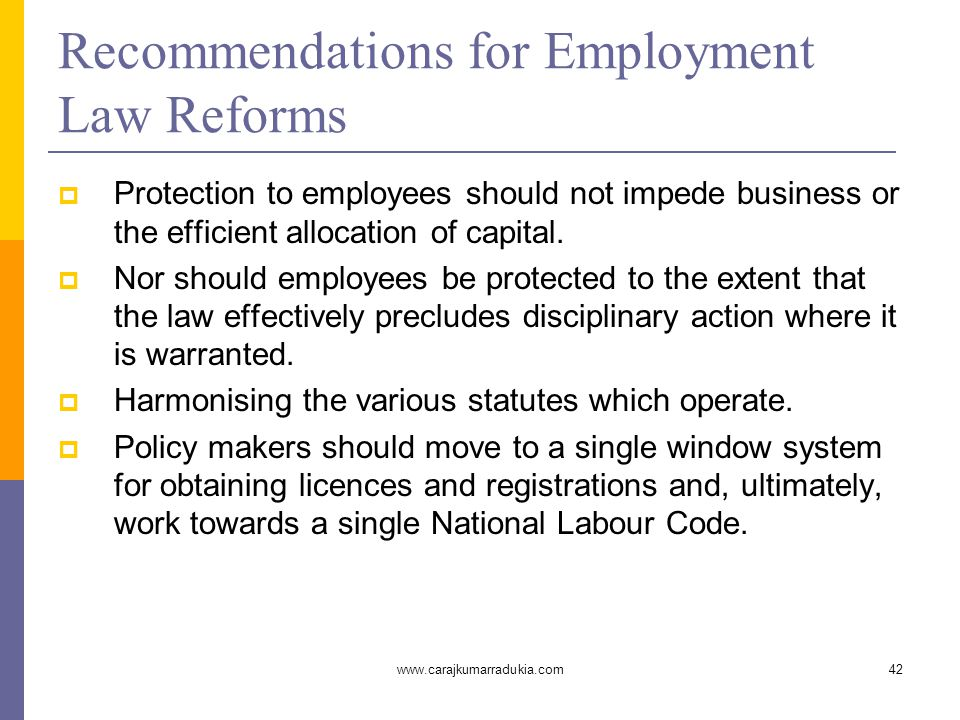 www.carajkumarradukia.com42 Recommendations for Employment Law Reforms  Protection to employees should not impede business or the efficient allocatio