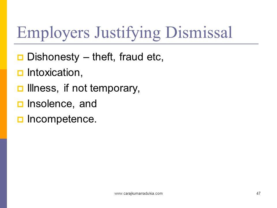 www.carajkumarradukia.com47 Employers Justifying Dismissal  Dishonesty – theft, fraud etc,  Intoxication,  Illness, if not temporary,  Insolence,