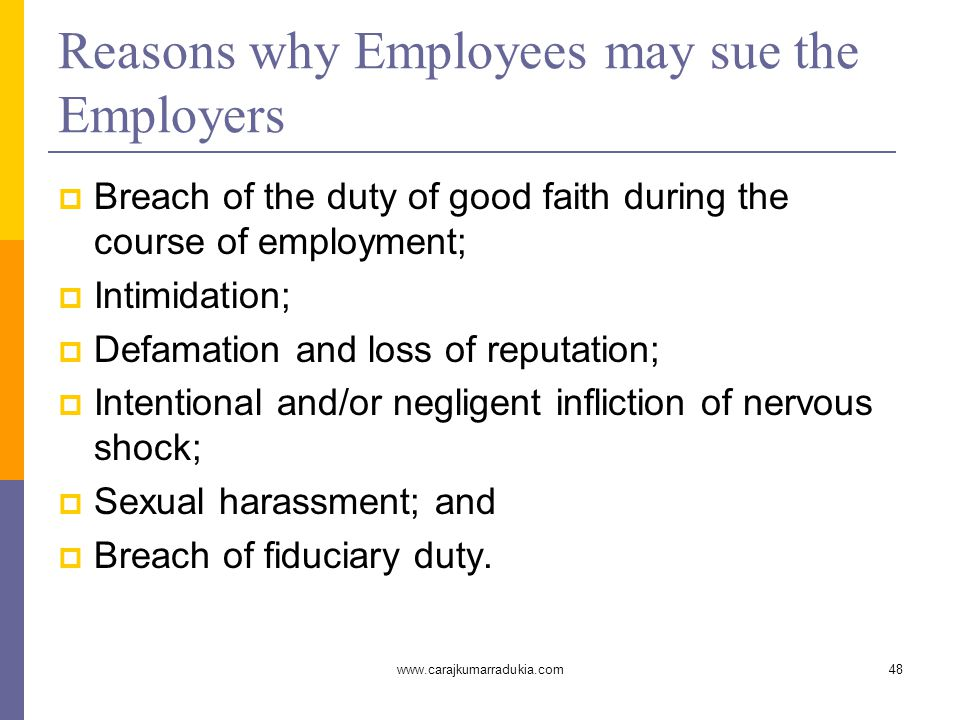 www.carajkumarradukia.com48 Reasons why Employees may sue the Employers  Breach of the duty of good faith during the course of employment;  Intimida