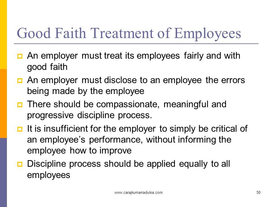 www.carajkumarradukia.com50 Good Faith Treatment of Employees  An employer must treat its employees fairly and with good faith  An employer must dis