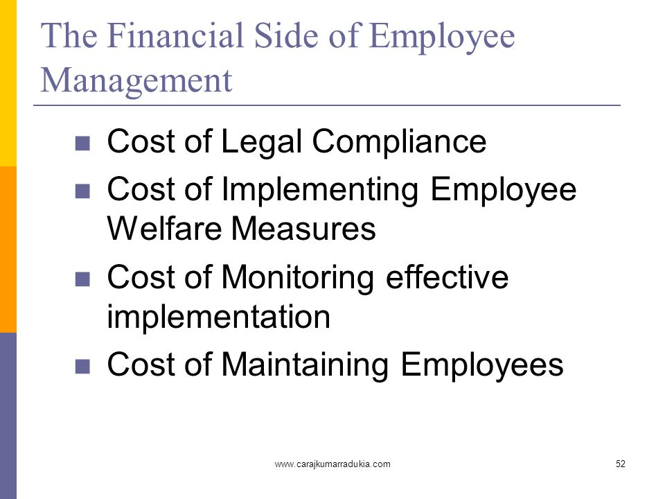 www.carajkumarradukia.com52 The Financial Side of Employee Management Cost of Legal Compliance Cost of Implementing Employee Welfare Measures Cost of