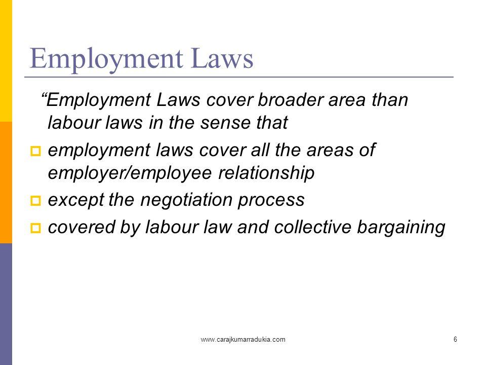 "www.carajkumarradukia.com6 Employment Laws ""Employment Laws cover broader area than labour laws in the sense that  employment laws cover all the area"